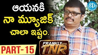 Music Director Koti Exclusive Interview Part #15 | Frankly With TNR | Talking Movies with iDream - IDREAMMOVIES