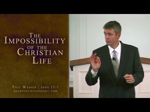 The Impossibility of the Christian Life - Paul Washer
