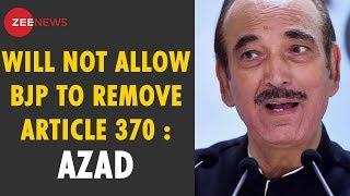 Congress will never allow BJP to remove Article 370: Ghulam Nabi Azad - ZEENEWS