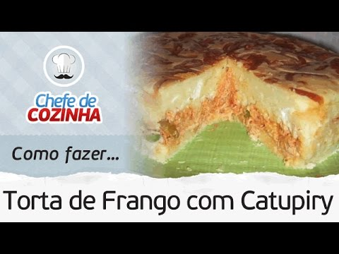 Como fazer Torta de Frango com Catupiry de Liquidificador   Receita: Chef Alex Granig