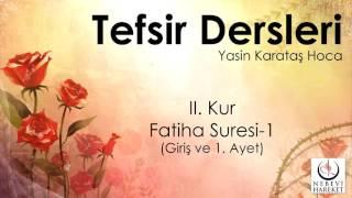 001 Fatiha Suresi II. Kur  Giriş-1. Ayetin Tefsiri (Yasin Karataş Hoca)