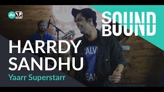 SoundBound | Harrdy Sandhu - Yaarr Superstaar - SAAVN