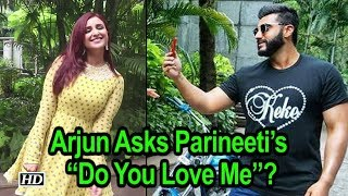 "Arjun Asks Pari ""Do You Love Me""? Parineeti's gives quirky reply - IANSLIVE"