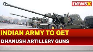 Modern Artillery Induction: Indian Army to get first batch of Dhanush Artillery Guns, Desi Bofors - NEWSXLIVE