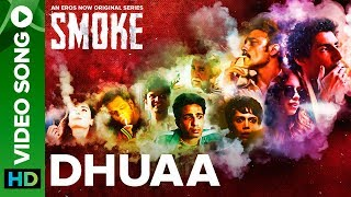 Dhuaa Video Song | SMOKE | An Eros Now Original Series | All Episodes Streaming Now - EROSENTERTAINMENT