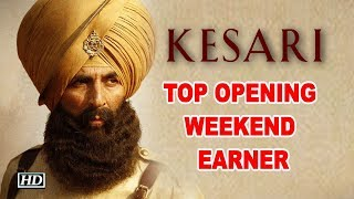 Akshay's 'Kesari' is 2019's top opening weekend earner - IANSINDIA