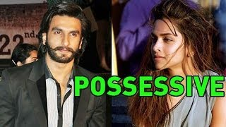 Deepika Padukone is 'POSSESSIVE' about Ranveer Singh ?