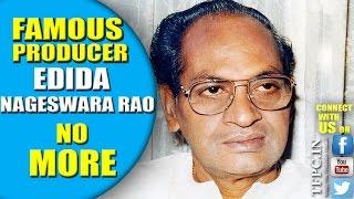 Famous Producer Edida Nageswara Rao No More | AV Video | TFPC - TFPC