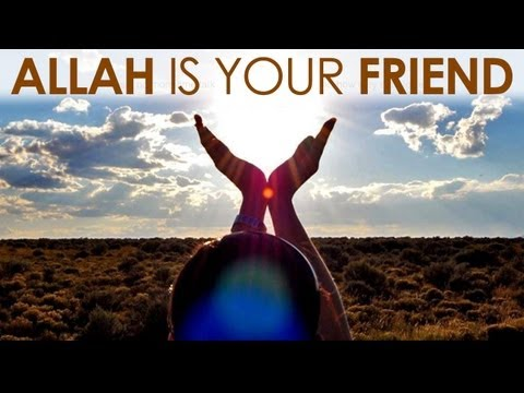 Allah is your friend- VERY INSPIRING