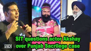 SIT questions actor Akshay Kumar over Punjab Sacrilege case - BOLLYWOODCOUNTRY