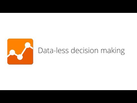 Welcome to Data-less Decision Making on Analytics Academy