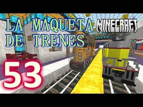MINECRAFT !!LA MAQUETA DE TRENES!! [HD+] #53 - GamePlay Walkthrough