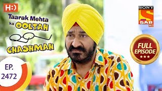 Taarak Mehta Ka Ooltah Chashmah - Ep 2472 - Full Episode - 22nd May, 2018 - SABTV