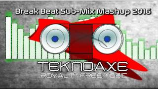 Royalty Free Break Beat Sub-Mix Mashup 2016:Break Beat Sub-Mix Mashup 2016