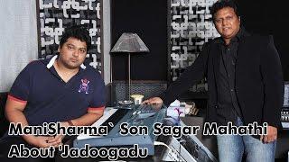 ManiSharma` Son Sagar Mahathi About 'Jadoogadu - IGTELUGU