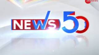 News50: Watch top news stories of the day - ZEENEWS