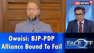 Face Off | Owaisi: BJP-PDP Alliance Bound To Fail | CNN News18 - IBNLIVE