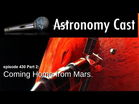 Astronomy Cast Ep. 430: Coming Home from Mars, Part 2