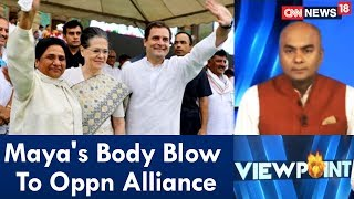 Maya's Body Blow To Oppn Alliance | Viewpoint | CNN News18 - IBNLIVE