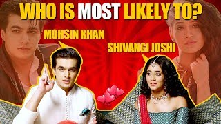 Valentine's Special I Who is most likely to? Ft. Mohsin Khan and Shivangi Joshi I Exclusive - TELLYCHAKKAR