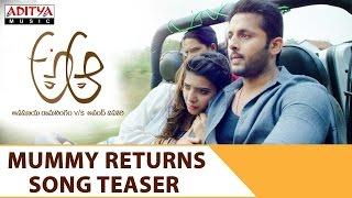 Mummy Returns Song Teaser A Aa Movie || Nithiin, Samantha , Trivikram, Mickey J Meyer - ADITYAMUSIC