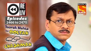 Weekly Reliv Taarak Mehta Ka Ooltah Chashmah 14th May  to 18th May 2018 Episode 2466 to 2470 - SABTV