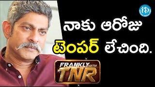 నాకు ఆరోజు టెంపర్ లేచింది - Actor Jagapathi Babu || Frankly With TNR - IDREAMMOVIES