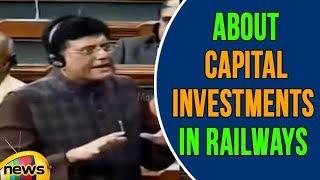 Piyush Goyal About Capital Investments in Railways | Lok Sabha | Mango News - MANGONEWS