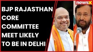 BJP Rajasthan core committee meet likely to be in Delhi; Amit Shah, Prakash Javadekar to attend - NEWSXLIVE
