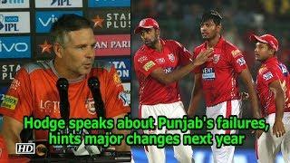 IPL 2018 | Hodge speaks about Punjab's failures, hints major changes next year - IANSINDIA