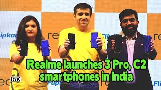First Impression | Realme launches 3 Pro, C2 smartphones in India - IANSLIVE
