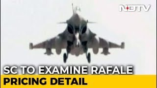 Rafale Deal Pricing Details To Be Examined By Supreme Court Today - NDTV