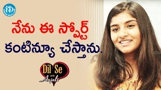నేను ఈ స్పోర్ట్ కంటిన్యూ చేస్తాను. - Singer Kavya Borra || Dil Se With Anjali - IDREAMMOVIES