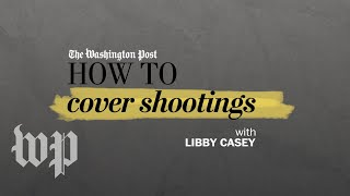 Covering shootings | How to be a journalist - WASHINGTONPOST