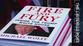 Blaze of fire and fury | Trump insight or fiction? | Listening Post - ALJAZEERAENGLISH