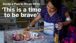 Inside a Puerto Rican NICU: 'This is a time to be brave' - WASHINGTONPOST