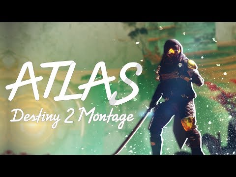 "Destiny 2 ""ATLAS"" Montage"