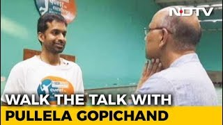 Walk The Talk With Pullela Gopichand - NDTV