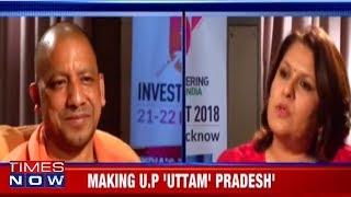 UP CM Yogi Adityanath   Brand 'Uttar Pradesh'   Times NOW Exclusive - TIMESNOWONLINE