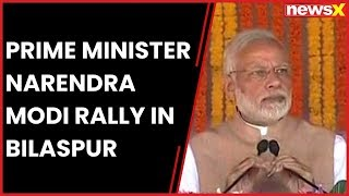 PM Narendra Modi rally in Bilaspur, says Dynasties disconnected from real issues of Chhattisgarh - NEWSXLIVE