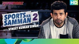 Mukkabaaz| Bahut Hua Samman 2 | Vineet Ku. Singh - EROSENTERTAINMENT