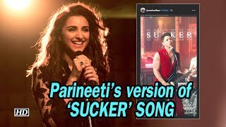 "Parineeti's version of ""SUCKER' SONG 