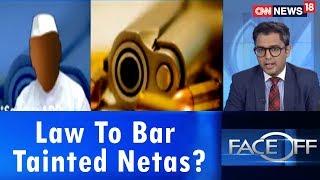 Law To Bar Tainted Netas? | #SwachhPolitics | Face Off | CNN News18 - IBNLIVE