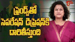 ఫ్రెండ్స్ తో సెపరేషన్ డిప్రెషన్ కి దారి తీస్తుంది | Motivational Videos | Dr Purnima Nagaraja  Telug - TELUGUONE