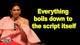 Everything boils down to the script itself: Deepika Padukone - IANSLIVE