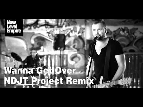 New Level Empire - Wanna Get Over (NDJT Project Remix)