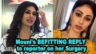 Mouni's BEFITTING REPLY to reporter on her Surgery - IANSINDIA