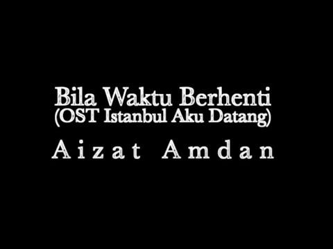Bila Waktu Berhenti - Official Lyrics VC (OST Istanbul Aku Datang)