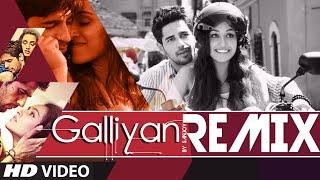 OFFICIAL: 'Galliyan Official Remix' FULL VIDEO | Sanjoy | Ankit Tiwari | Ek Villain - TSERIES