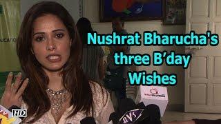 """Sonu Ki Titu Ki Sweety"" Nushrat Bharucha's B'day Wishes - IANSLIVE"
